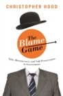 The Blame Game : Spin, Bureaucracy, and Self-Preservation in Government - eBook