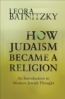 How Judaism Became a Religion : An Introduction to Modern Jewish Thought - eBook