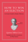 How to Win an Election : An Ancient Guide for Modern Politicians - eBook