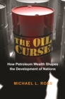 The Oil Curse : How Petroleum Wealth Shapes the Development of Nations - eBook