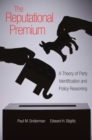 The Reputational Premium : A Theory of Party Identification and Policy Reasoning - eBook