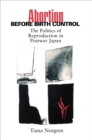 Abortion before Birth Control : The Politics of Reproduction in Postwar Japan - eBook