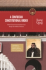 A Confucian Constitutional Order : How China's Ancient Past Can Shape Its Political Future - eBook