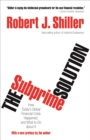 The Subprime Solution : How Today's Global Financial Crisis Happened, and What to Do about It - eBook