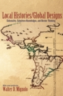 Local Histories/Global Designs : Coloniality, Subaltern Knowledges, and Border Thinking - eBook