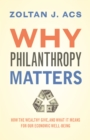 Why Philanthropy Matters : How the Wealthy Give, and What It Means for Our Economic Well-Being - eBook