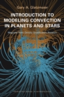 Introduction to Modeling Convection in Planets and Stars : Magnetic Field, Density Stratification, Rotation - eBook