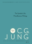 Collected Works of C.G. Jung, Volume 18 : The Symbolic Life: Miscellaneous Writings - eBook