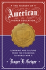 The History of American Higher Education : Learning and Culture from the Founding to World War II - eBook