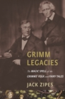 Grimm Legacies : The Magic Spell of the Grimms' Folk and Fairy Tales - eBook