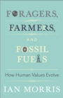 Foragers, Farmers, and Fossil Fuels : How Human Values Evolve - eBook