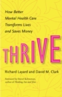 Thrive : How Better Mental Health Care Transforms Lives and Saves Money - eBook