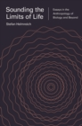Sounding the Limits of Life : Essays in the Anthropology of Biology and Beyond - eBook