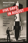 Five Days in August : How World War II Became a Nuclear War - eBook
