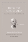 How to Grow Old : Ancient Wisdom for the Second Half of Life - eBook