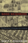 Good Neighbors : The Democracy of Everyday Life in America - eBook