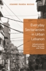 Everyday Sectarianism in Urban Lebanon : Infrastructures, Public Services, and Power - eBook
