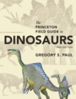 The Princeton Field Guide to Dinosaurs : Second Edition - eBook