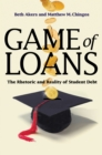 Game of Loans : The Rhetoric and Reality of Student Debt - eBook
