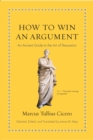 How to Win an Argument : An Ancient Guide to the Art of Persuasion - eBook
