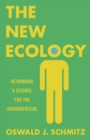 The New Ecology : Rethinking a Science for the Anthropocene - eBook