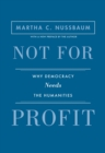 Not for Profit : Why Democracy Needs the Humanities - Updated Edition - eBook