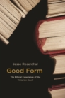 Good Form : The Ethical Experience of the Victorian Novel - eBook