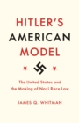 Hitler's American Model : The United States and the Making of Nazi Race Law - eBook