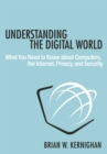 Understanding the Digital World : What You Need to Know about Computers, the Internet, Privacy, and Security - eBook
