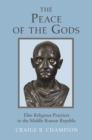 The Peace of the Gods : Elite Religious Practices in the Middle Roman Republic - eBook
