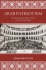 Arab Patriotism : The Ideology and Culture of Power in Late Ottoman Egypt - eBook