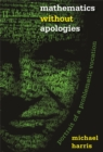 Mathematics without Apologies : Portrait of a Problematic Vocation - eBook