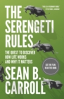 The Serengeti Rules : The Quest to Discover How Life Works and Why It Matters - With a new Q&A with the author - eBook