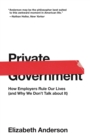Private Government : How Employers Rule Our Lives (and Why We Don't Talk about It) - eBook