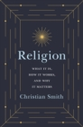Religion : What It Is, How It Works, and Why It Matters - eBook