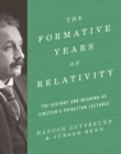 The Formative Years of Relativity : The History and Meaning of Einstein's Princeton Lectures - eBook