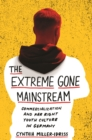The Extreme Gone Mainstream : Commercialization and Far Right Youth Culture in Germany - eBook