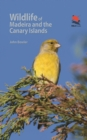 Wildlife of Madeira and the Canary Islands : A Photographic Field Guide to Birds, Mammals, Reptiles, Amphibians, Butterflies and Dragonflies - eBook