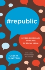 #Republic : Divided Democracy in the Age of Social Media - eBook
