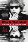 Who Is That Man? : In Search of the Real Bob Dylan - eBook