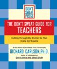 The Don't Sweat Guide for Teachers : Cutting Through the Clutter so that Every Day Counts - eBook