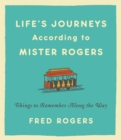 Life's Journeys According to Mister Rogers : Things to Remember Along the Way - eBook