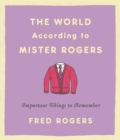 The World According to Mister Rogers : Important Things to Remember - eBook