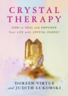 Crystal Therapy : How to Heal and Empower Your Life with Crystal Energy - Book