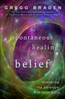 The Spontaneous Healing Of Belief : Shattering The Paradigm Of False Limits - Book
