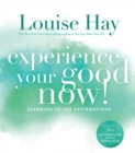 Experience Your Good Now! : Learning to Use Affirmations - eBook