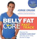 The Belly Fat Cure Fast Track : Discover the ULTIMATE CARB SWAP(TM) and drop up to 14 bs. the first 14 days - eBook