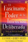El Fascinante Poder De La Intencion Deliberada - eBook
