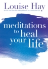 Meditations to Heal Your Life - eBook