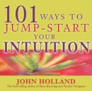 101 Ways to Jump Start Your Intuition - eBook